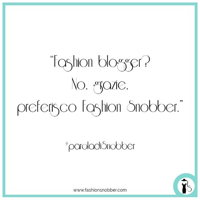 Citazione su fashion blogger #paroladiSnobber.